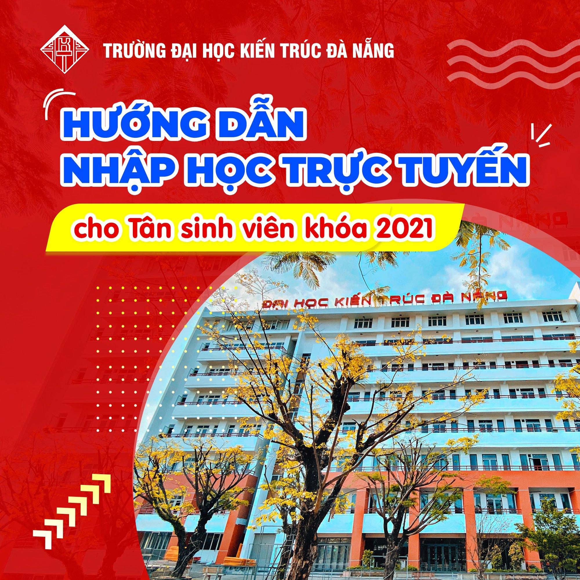 Hướng dẫn quy trình nhập học trực tuyến cho tân sinh viên khóa 2021, Trường Đại học Kiến trúc Đà Nẵng